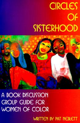 Click for more detail about Circles of Sisterhood: A Book Discussion Group Guide for Women of Color by Pat Neblett