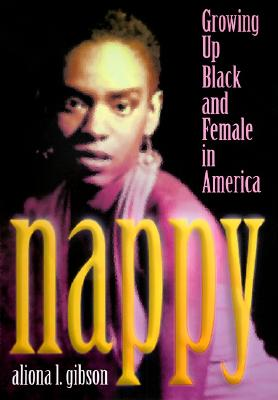 Click for more detail about Nappy: Growing Up Black and Female in America by Aliona L. Gibson