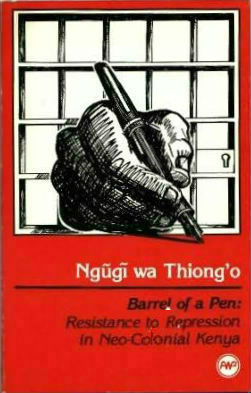 Click for more detail about Barrel of a Pen: Resistance to Repression in Neo-Colonial Kenya by Ngũgĩ wa Thiong'o