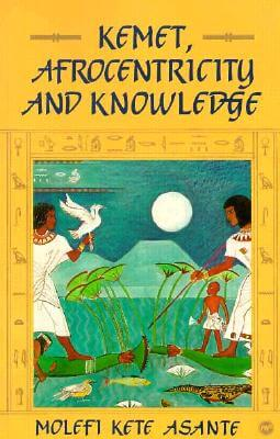 Click for more detail about Kemet, Afrocentricity, and Knowledge by Molefi Kete Asante