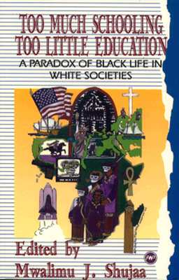 Book Cover Too Much Schooling, Too Little Education: A Paradox of Black Life in White Societies by Mwalimu J. Shujaa