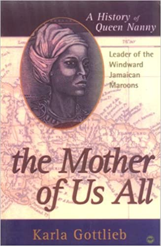 Click for more detail about The Mother of Us All: A History of Queen Nanny, Leader of the Windward Jamaican Maroons by Karla Lewis Gottlieb