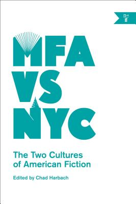 Click for more detail about MFA vs NYC: The Two Cultures of American Fiction by Chad Harbach