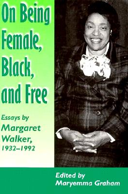 Click for more detail about On Being Female Black Free: Margaret Walker 1932-1992 by Maryemma Graham