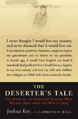 Click for more detail about The Deserter's Tale: The Story Of An Ordinary Soldier Who Walked Away From The War In Iraq by Joshua Key