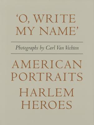 Click for more detail about 'O, Write My Name' : American Portraits, Harlem Heroes by Carl Van Vechten