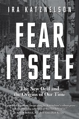 Book Cover Fear Itself: The New Deal and the Origins of Our Time by Ira Katznelson