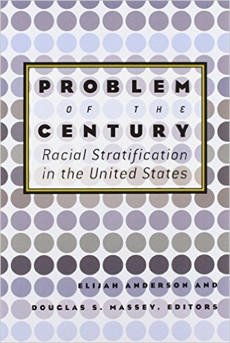 Click for more detail about Problem Of The Century: Racial Stratification In The United States by Elijah Anderson and Douglas Massey