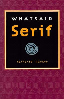 Click for more detail about WHATSAID Serif by Nathaniel Mackey