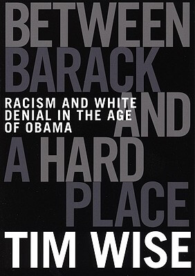 Book Cover Between Barack And A Hard Place: Racism And White Denial In The Age Of Obama by Tim Wise
