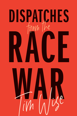 Click for more detail about Dispatches from the Race War by Tim Wise