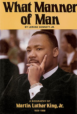 Click for more detail about What Manner of Man: A Biography of Martin Luther King, Jr. by Lerone Bennett