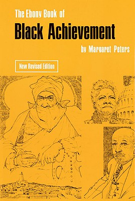 Click for more detail about The Ebony Book of Black Achievement by Margaret Peters