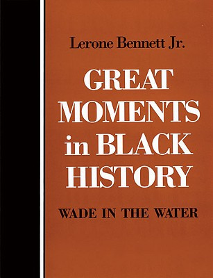 Click for more detail about Great Moments in Black History: Wade in the Water by Lerone Bennett