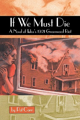 Click for more detail about If We Must Die: A Novel of Tulsa's 1921 Greewood Riot by Pat Carr