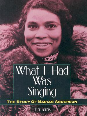 Click for more detail about What I Had Was Singing: The Story of Marian Anderson (Trailblazer Biographies) by Jeri Ferris