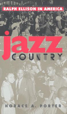 Click for more detail about Jazz Country: Ralph Ellison in America by Horace A. Porter