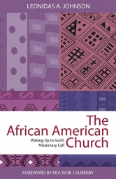 Click for more detail about African American Church: Waking Up to God's Missionary Call by Leonidas A. Johnson