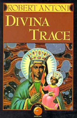 Click for more detail about Divina Trace by Robert Antoni