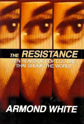 Book Cover The Resistance: Ten Years of Pop Culture That Shook the World by Armond White