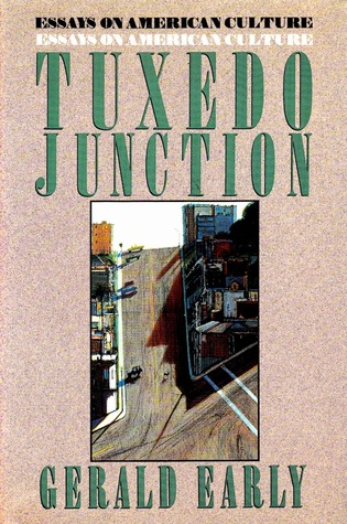 Click for more detail about Tuxedo Junction: Essays on American Culture by Gerald L. Early