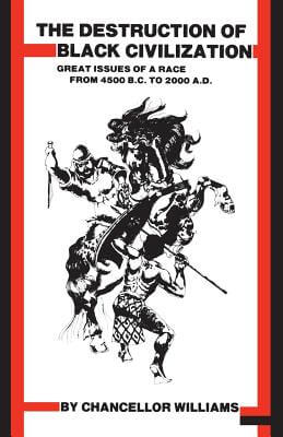 Book cover of The Destruction of Black Civilization: Great Issues of a Race from 4500 B.C. to 2000 A.D. by Chancellor Williams