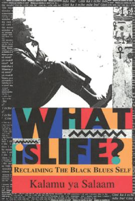 Click for more detail about What Is Life?: Reclaiming the Black Blues Self by Kalamu ya Salaam