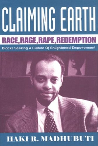 Click for more detail about Claiming Earth: Race, Rage, Rape, Redemption: Blacks Seeking a Culture of Enlightened Empowerment by Haki Madhubuti