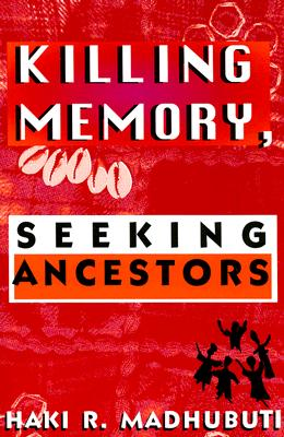 Click for more detail about Killing Memory, Seeking Ancestors by Haki Madhubuti