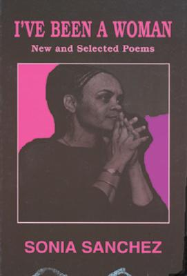 Click for more detail about I've Been a Woman: New and Selected Poems by Sonia Sanchez