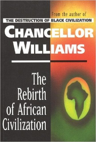 Click for more detail about Rebirth of African Civilization by Chancellor Williams