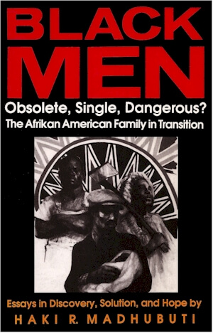 Click for more detail about Black Men, Obsolete, Single, Dangerous?: The Afrikan American Family in Transition by Haki Madhubuti
