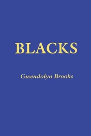 Click for more detail about Blacks by Gwendolyn Brooks