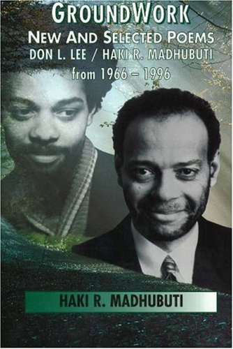 Click for more detail about Groundwork: New and Selected Poems, Don L. Lee/Haki R. Madhubuti from 1966 - 1996 by Haki Madhubuti