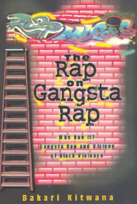 Click for more detail about Rap on Gangsta Rap: Who Run It?: Gangsta Rap and Visions of Black Violence by Bakari Kitwana