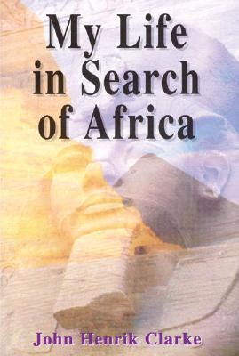 Click for more detail about My Life in Search of Africa by John Henrik Clarke
