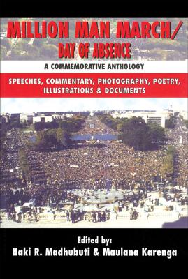 Click for more detail about Million Man March/Day of Absence: A Commemorative Anthology, Speeches, Commentary, Photography, Poetry, Illustrations & Documents by Haki Madhubuti and Maulana Karenga