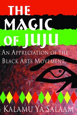 Click for more detail about The Magic Of Juju: An Appreciation Of The Black Arts Movement by Kalamu ya Salaam
