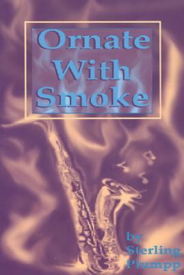 Click for more detail about Ornate With Smoke by Sterling D. Plumpp