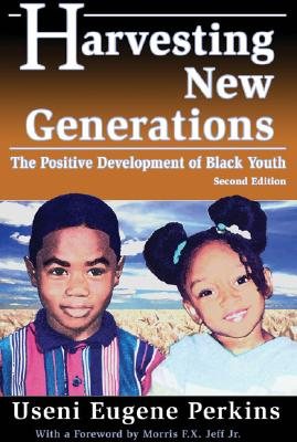 Click for more detail about Harvesting New Generations: The Positive Development of Black Youth by Useni Eugene Perkins