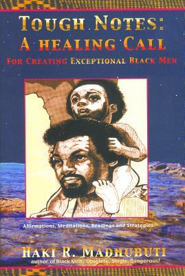 Click for more detail about Tough Notes: A Healing Call For Creating Exceptional Black Men by Haki Madhubuti
