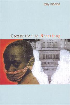 Click for more detail about Committed To Breathing by Tony Medina