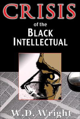 Click for more detail about Crisis of the Black Intellectual by W. D. Wright