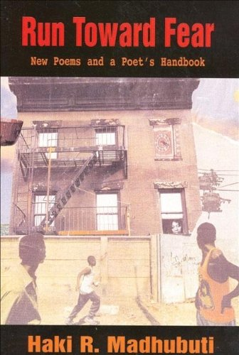 Click for more detail about Run Toward Fear: New Poems and a Poet's Handbook by Haki Madhubuti