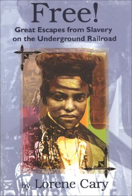 Click for more detail about Free!: Great Escapes From Slavery On The Underground Railroad by Lorene Cary