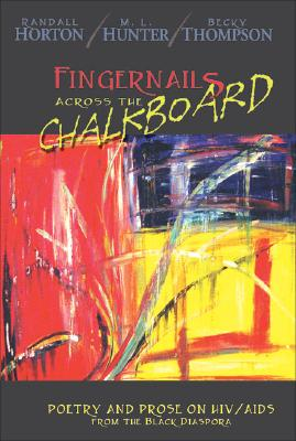 Click for more detail about Fingernails Across the Chalkboard: Poetry and Prose on HIV/AIDS from the Black Diaspora by Randall Horton, M L Hunter, and Becky Thompson