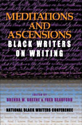 Click for more detail about Meditations And Ascensions: Black Writers On Writing by Brenda M. Greene and Fred Beauford