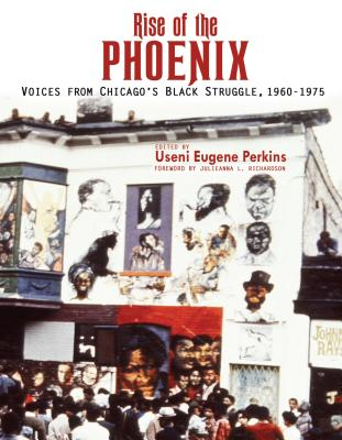 Click for more detail about Rise of the Phoenix: Voices from Chicago's Black Struggle 1960-1975 by Useni Eugene Perkins