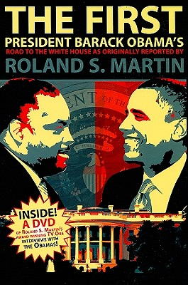 Click for more detail about The First: President Barack Obama's Road To The White House As Originally Reported By Roland S. Martin by Roland S. Martin