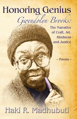 Click for more detail about Honoring Genius: Gwendolyn Brooks: The Narrative of Craft, Art, Kindness and Justice by Haki Madhubuti